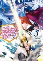 An Archdemon's Dilemma: How to Love Your Elf Bride (Manga Version) Volume 5 ebook by Fuminori Teshima