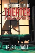 Introduction to Theater ebook by Laurie J. Wolf