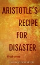 Aristotle's Recipe For Disaster ebook by Prodromos, George Saoulidis