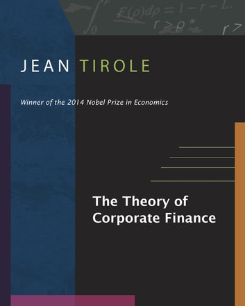 The Theory of Corporate Finance ebook by Jean Tirole
