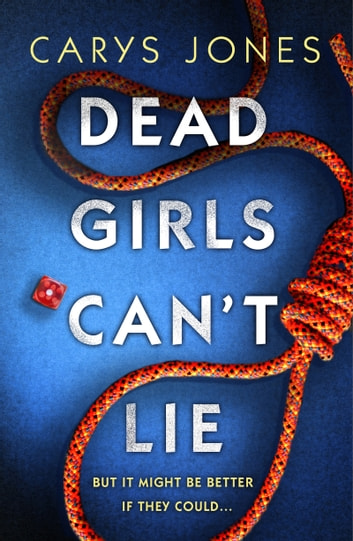 Dead Girls Can't Lie - A gripping thriller that will keep you hooked to the last page 電子書 by Carys Jones