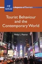 Tourist Behaviour and the Contemporary World ebook by Prof. Philip L. Pearce