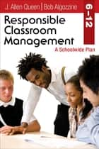Responsible Classroom Management, Grades 6–12 - A Schoolwide Plan ebook by Bob Algozzine, J. Allen Queen