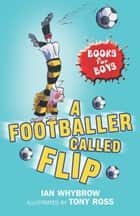 Books For Boys: 2: A Footballer Called Flip ebook by Ian Whybrow,Tony Ross