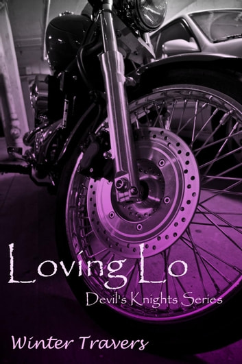 Loving Lo - Devil's Knights, #1 ebook by Winter Travers