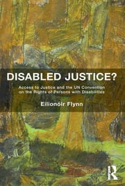Disabled Justice? - Access to Justice and the UN Convention on the Rights of Persons with Disabilities ebook by Kobo.Web.Store.Products.Fields.ContributorFieldViewModel