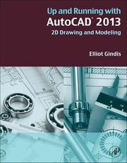 Up and Running with AutoCAD 2013 - 2D Drawing and Modeling ebook by Elliot Gindis