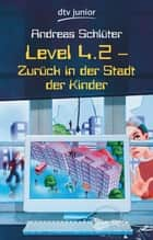 Level 4.2 - Zurück in der Stadt der Kinder ebook by Andreas Schlüter