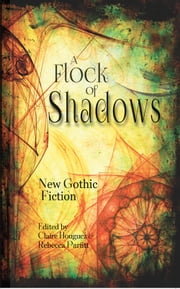 A Flock of Shadows - 13 Tales of the Contemporary Gothic ebook by Claire Houguez, Rebecca Parfitt