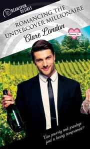 Romancing the Undercover Millionaire ebook by Clare London