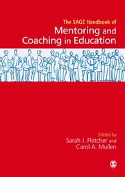 SAGE Handbook of Mentoring and Coaching in Education ebook by Dr. Sarah Judith Fletcher,Dr. Carol A Mullen