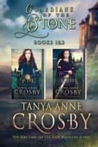 Guardians of the Stone - Books 1 & 2 ebook by Tanya Anne Crosby
