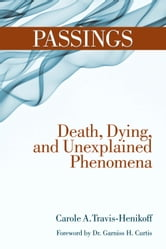 Passings - Death, Dying, and Unexplained Phenomena ebook by Carole A Travis-Henikoff