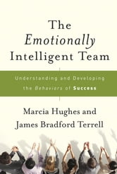 The Emotionally Intelligent Team - Understanding and Developing the Behaviors of Success ebook by Marcia Hughes,James Bradford Terrell