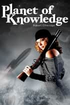 Planet of Knowledge ebook by Robert Etheridge