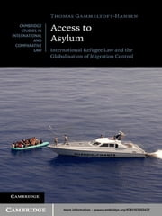 Access to Asylum - International Refugee Law and the Globalisation of Migration Control ebook by Thomas Gammeltoft-Hansen