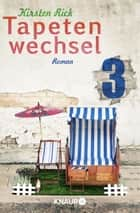 Tapetenwechsel 3 - Serial Teil 3 ebook by Kirsten Rick