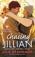 Chasing Jillian - A Love and Football Novel ebook by Julie Brannagh