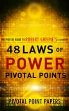 The 48 Laws of Power Pivotal Points - Pivotal Point Papers ebook by Pivotal Point Papers