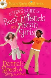 A Girl's Guide to Best Friends and Mean Girls ebook by Dannah Gresh,Suzy Weibel