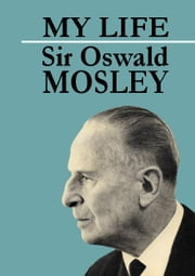 My Life ebook by Oswald Mosley