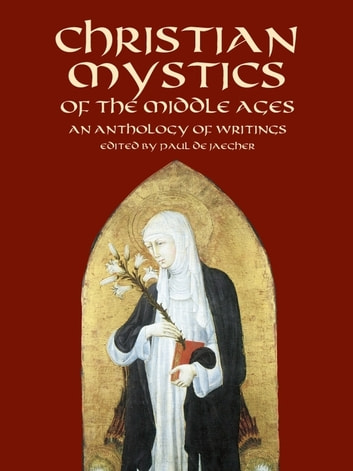 Christian Mystics of the Middle Ages - An Anthology of Writings ebook by