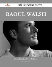Raoul Walsh 212 Success Facts - Everything you need to know about Raoul Walsh ebook by Scott Nicholson