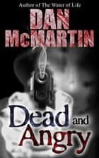 Dead and Angry - (A Paranormal Thriller) ebook by Dan McMartin, Paranormal Thriller