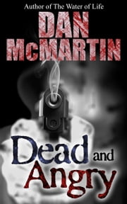 Dead and Angry - (A Paranormal Thriller) ebook by Dan McMartin,Paranormal Thriller