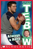 Tim Tebow: Always a Hero ebook by Tim Polzer