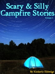 Scary & Silly Campfire Stories - Fifteen Spooky and Silly Tales ebook by Kimberly Eldredge