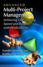 Advanced Multi-Project Management ebook by Gerald I. Kendall,Kathleen M. Austin