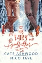 His Fairy Godfather ebook by Nico Jaye, Cate Ashwood