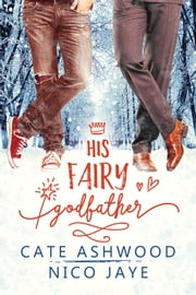 His Fairy Godfather ebook by Nico Jaye,Cate Ashwood
