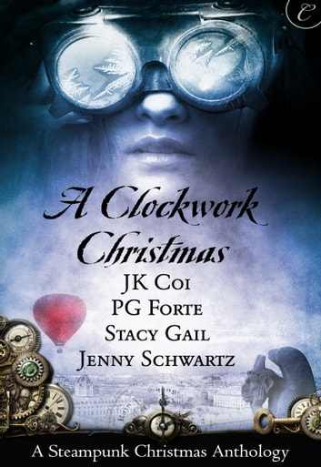A Clockwork Christmas - Wanted: One Scoundrel\This Winter Heart\Far From Broken\Crime Wave in a Corset ebook by Jenny Schwartz,PG Forte,J.K. Coi,Stacy Gail