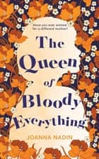 The Queen of Bloody Everything ebook by Joanna Nadin