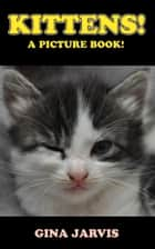 Kittens! - A picture book! ebook by Gina Jarvis, Oscar Arias
