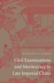 Civil Examinations and Meritocracy in Late Imperial China ebook by Benjamin A. Elman