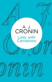 Lady with Carnations ebook by A. J. Cronin