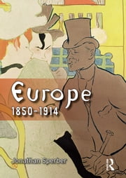 Europe 1850-1914 - Progress, Participation and Apprehension ebook by Jonathan Sperber