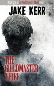 The Guildmaster Thief - The Guildmaster Thief, #1 ebook by Jake Kerr