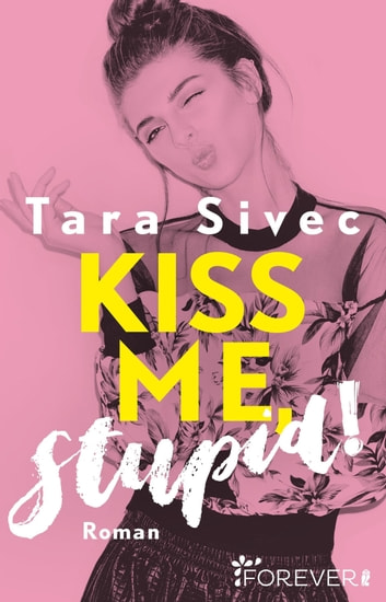 Kiss me, Stupid! - Roman ebook by Tara Sivec
