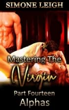 Alphas - Mastering the Virgin, #14 ebook by Simone Leigh