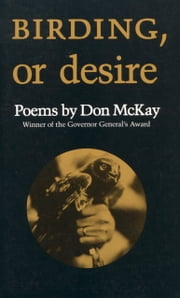 Birding, or Desire ebook by Don McKay
