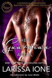 Her Guardian Angel: A Demonica Underworld/Masters and Mercenaries Novella ebook by Larissa Ione, Lexi Blake