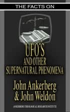 The Facts on UFOs ebook by John Ankerberg, John G. Weldon