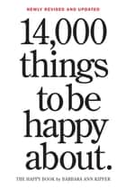 14,000 Things to be Happy About. ebook by Barbara Ann Kipfer