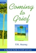 Coming to Grief - A Survival Guide to Grief and Loss ebook by Pam Heaney