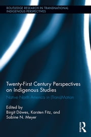 Twenty-First Century Perspectives on Indigenous Studies - Native North America in (Trans)Motion ebook by