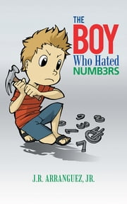 The Boy Who Hated Numbers ebook by J.R. ARRANGUEZ, JR.